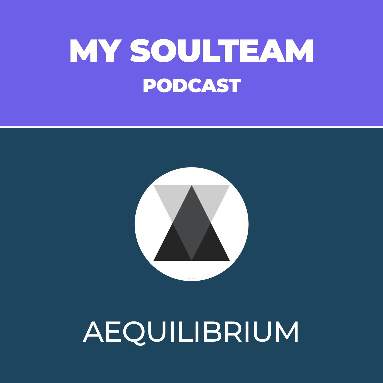 My SoulTeam Podcast - Episode 11 - Aequilibrium
